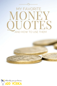 Here are a few of my favorite money quotes and how you can use them to help you the next time you find yourself off-track financially.